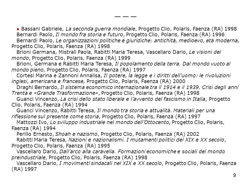 9 Bassani Gabriele, La seconda guerra mondiale, Progetto Clio, Polaris, Faenza (RA) 1998 Bernardi Paolo, Il mondo fra storia e futuro, Progetto Clio,