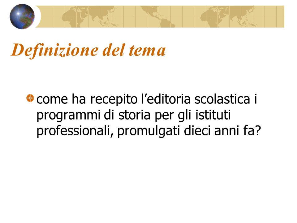 Definizione del tema come ha recepito leditoria scolastica i programmi di storia per gli istituti professionali, promulgati dieci anni fa?