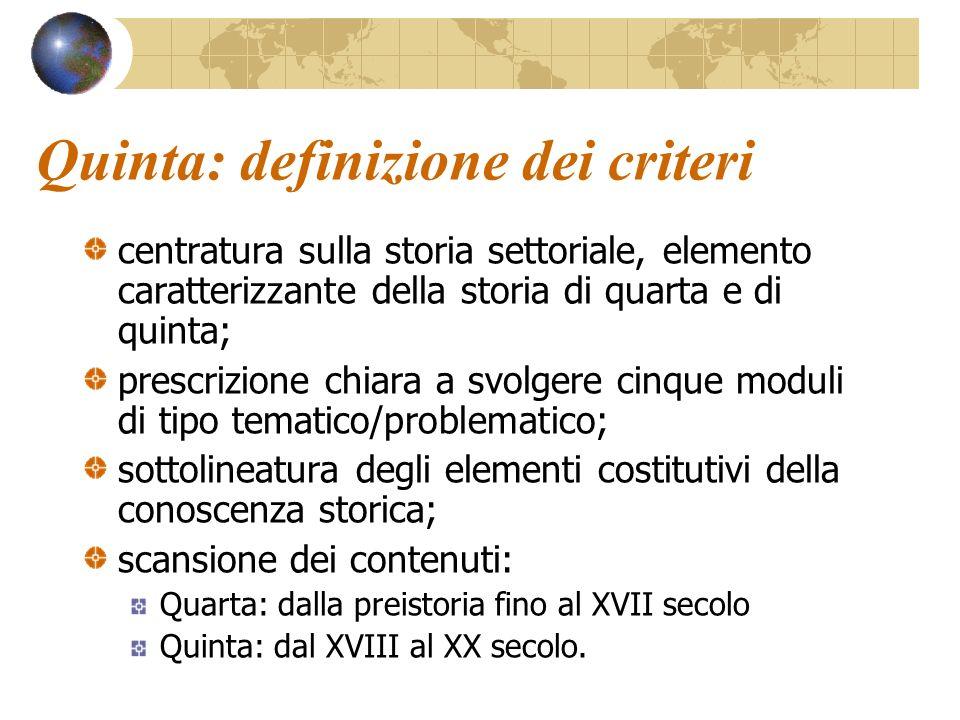 Quinta: definizione dei criteri centratura sulla storia settoriale, elemento caratterizzante della storia di quarta e di quinta; prescrizione chiara a