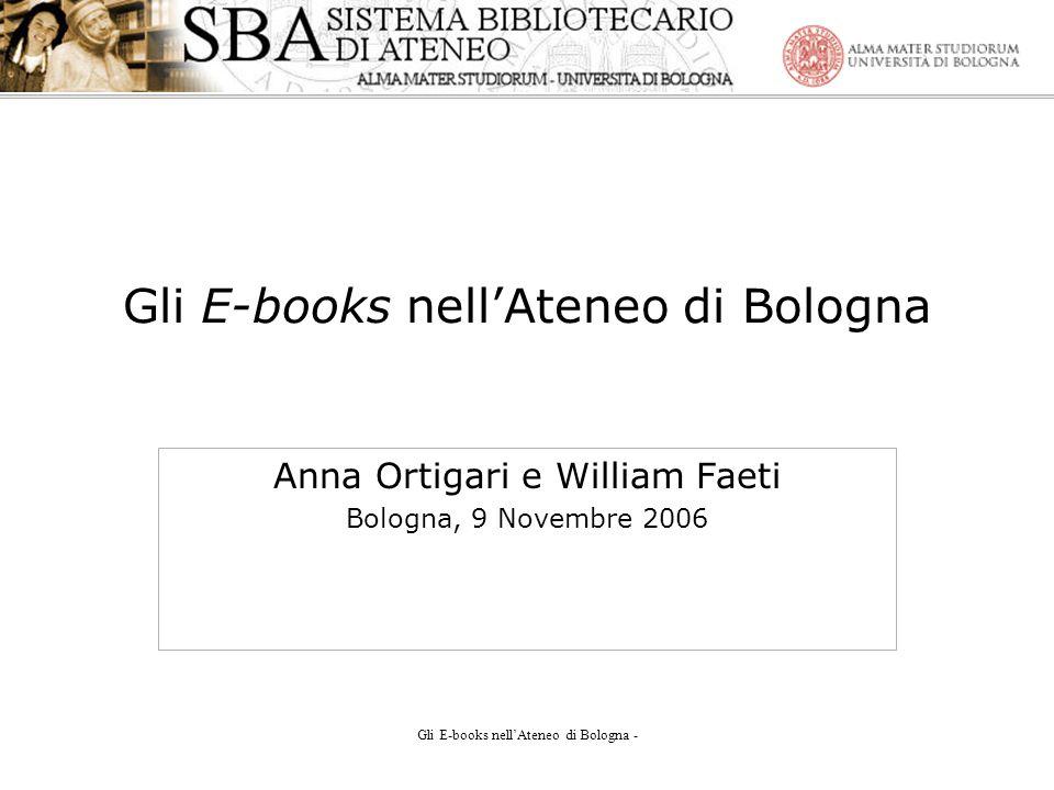 Gli E-books nellAteneo di Bologna - Gli E-books nellAteneo di Bologna Anna Ortigari e William Faeti Bologna, 9 Novembre 2006