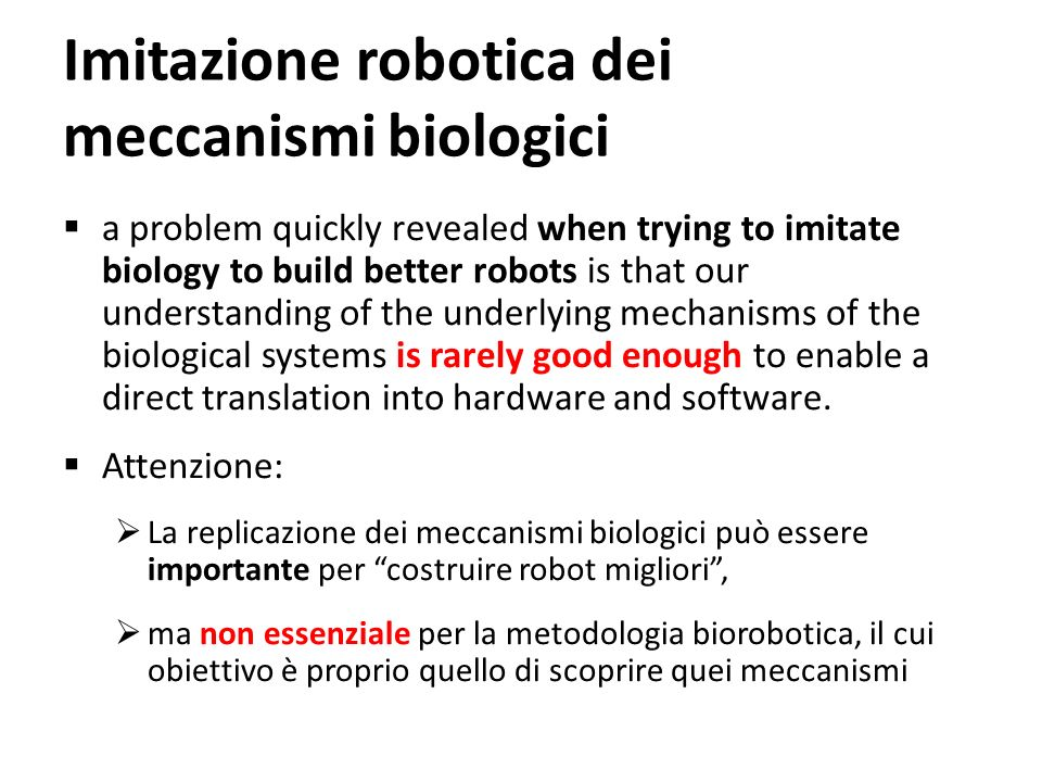 Imitazione robotica dei meccanismi biologici a problem quickly revealed when trying to imitate biology to build better robots is that our understandin