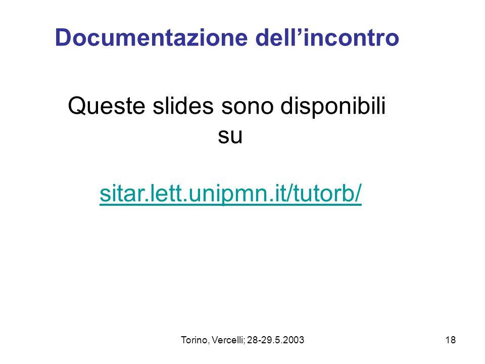 Torino, Vercelli; 28-29.5.200318 Documentazione dellincontro Queste slides sono disponibili su sitar.lett.unipmn.it/tutorb/