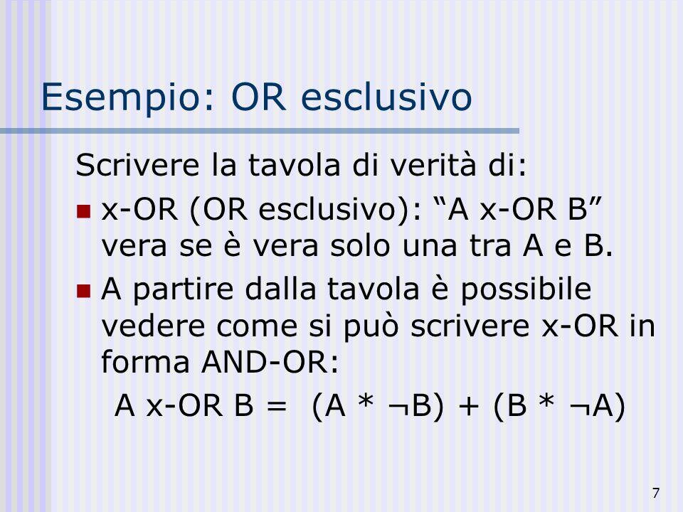 7 Esempio: OR esclusivo Scrivere la tavola di verità di: x-OR (OR esclusivo): A x-OR B vera se è vera solo una tra A e B. A partire dalla tavola è pos