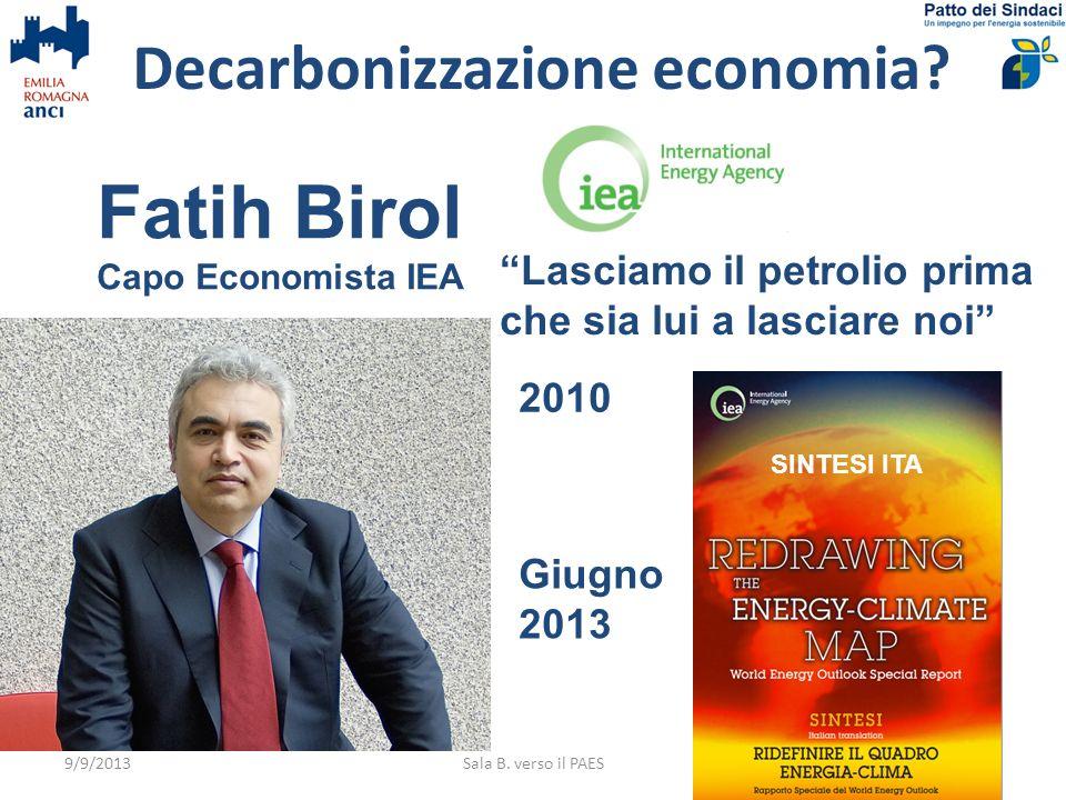 9/9/2013Sala B. verso il PAES4 Fatih Birol Capo Economista IEA Lasciamo il petrolio prima che sia lui a lasciare noi Decarbonizzazione economia? SINTE