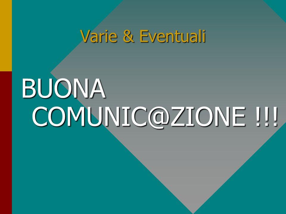Varie & Eventuali BUONA COMUNIC@ZIONE !!!
