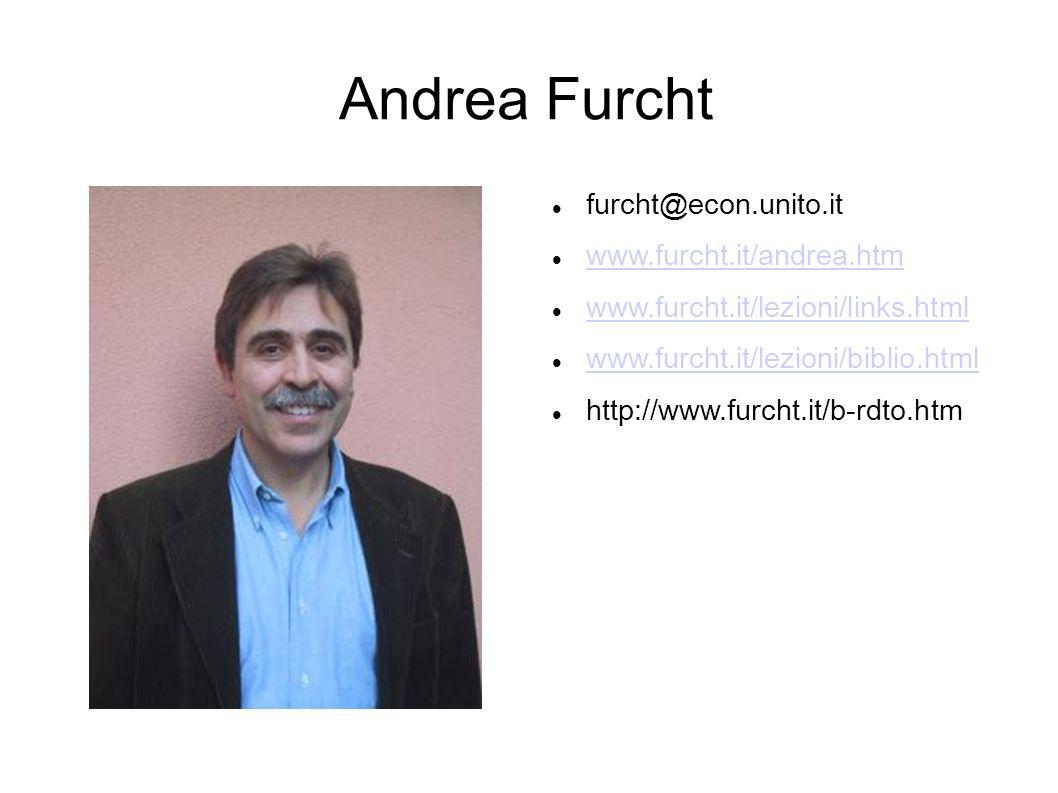 Andrea Furcht furcht@econ.unito.it www.furcht.it/andrea.htm www.furcht.it/lezioni/links.html www.furcht.it/lezioni/biblio.html http://www.furcht.it/b-