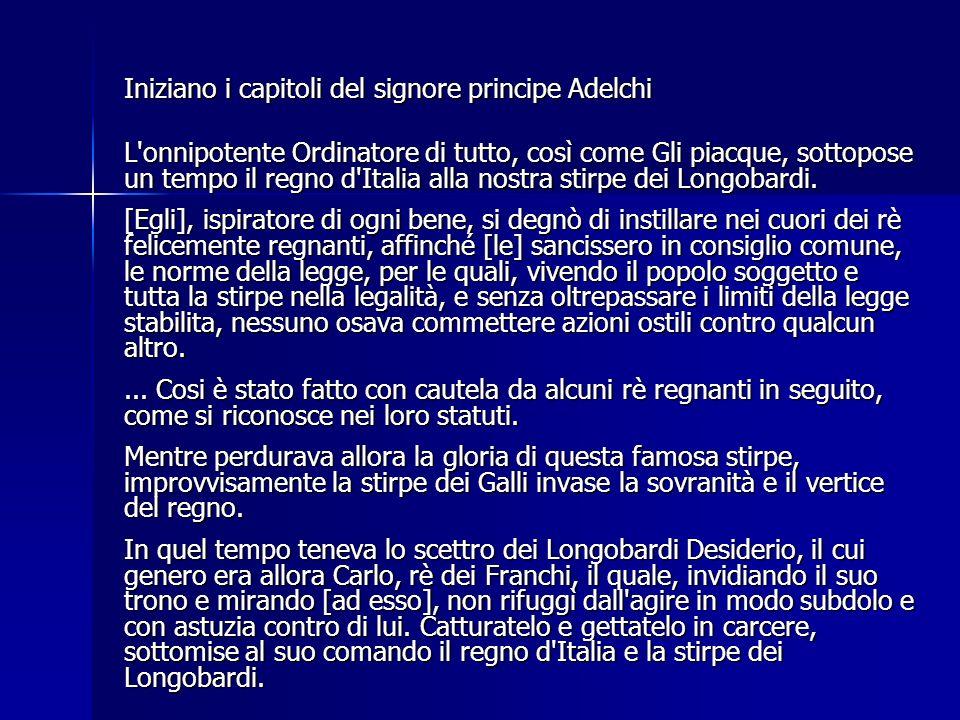 Iniziano i capitoli del signore principe Adelchi L'onnipotente Ordinatore di tutto, così come Gli piacque, sottopose un tempo il regno d'Italia alla n
