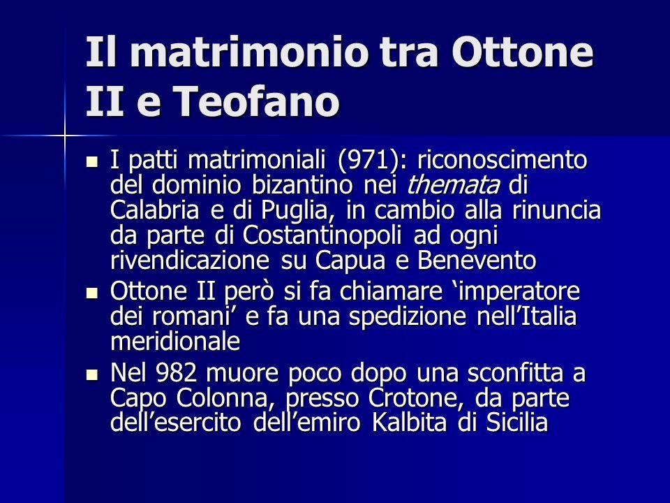 Il matrimonio tra Ottone II e Teofano I patti matrimoniali (971): riconoscimento del dominio bizantino nei themata di Calabria e di Puglia, in cambio