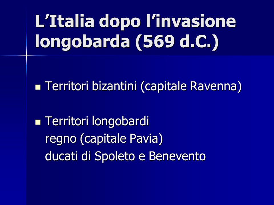 LItalia dopo linvasione longobarda (569 d.C.) Territori bizantini (capitale Ravenna) Territori bizantini (capitale Ravenna) Territori longobardi Terri