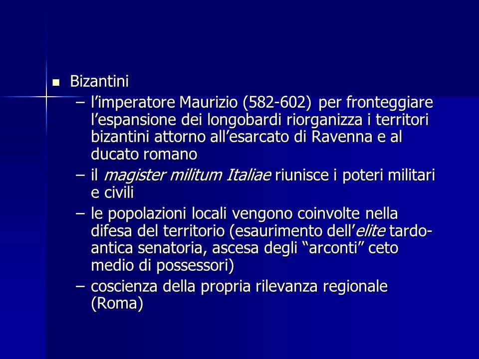 Bizantini Bizantini –limperatore Maurizio (582-602) per fronteggiare lespansione dei longobardi riorganizza i territori bizantini attorno allesarcato