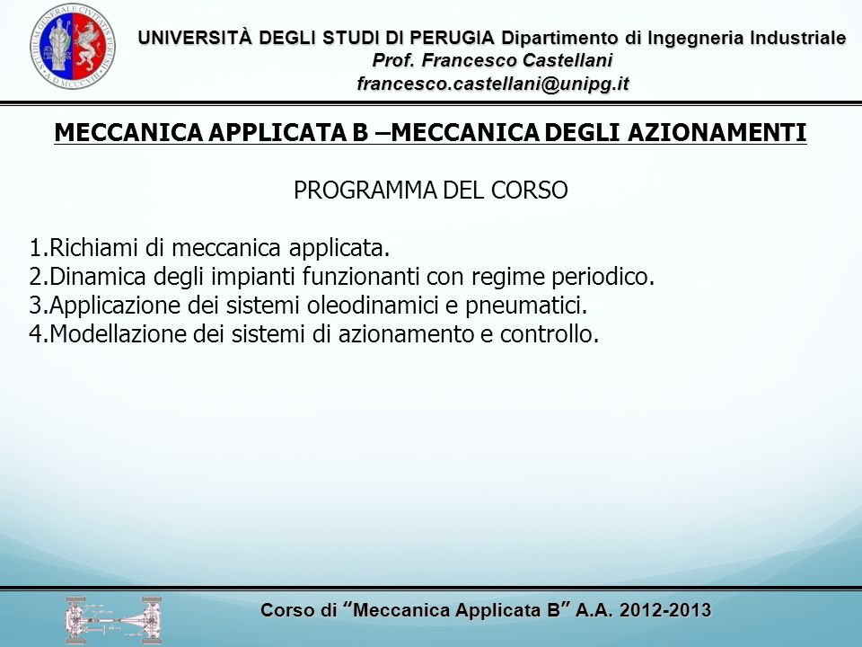 MECCANICA APPLICATA B –MECCANICA DEGLI AZIONAMENTI PROGRAMMA DEL CORSO 1.Richiami di meccanica applicata.