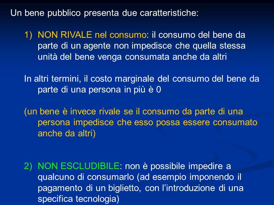 Un bene pubblico presenta due caratteristiche: 1)NON RIVALE nel consumo: il consumo del bene da parte di un agente non impedisce che quella stessa uni