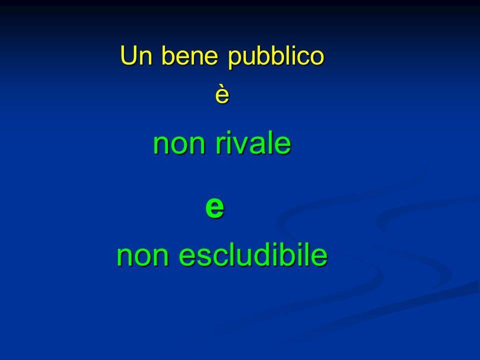 Un bene pubblico è non escludibile e non rivale