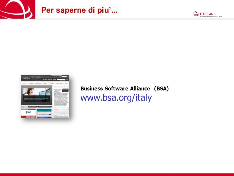 Per saperne di piu... Business Software Alliance (BSA) www.bsa.org/italy