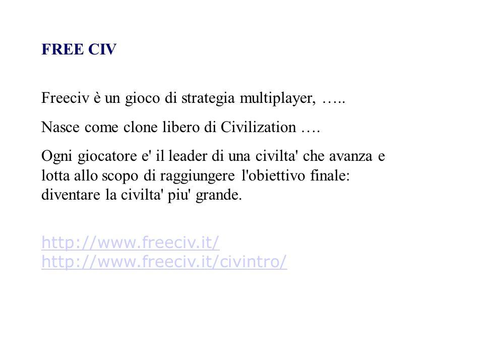 FREE CIV Freeciv è un gioco di strategia multiplayer, ….. Nasce come clone libero di Civilization …. Ogni giocatore e' il leader di una civilta' che a