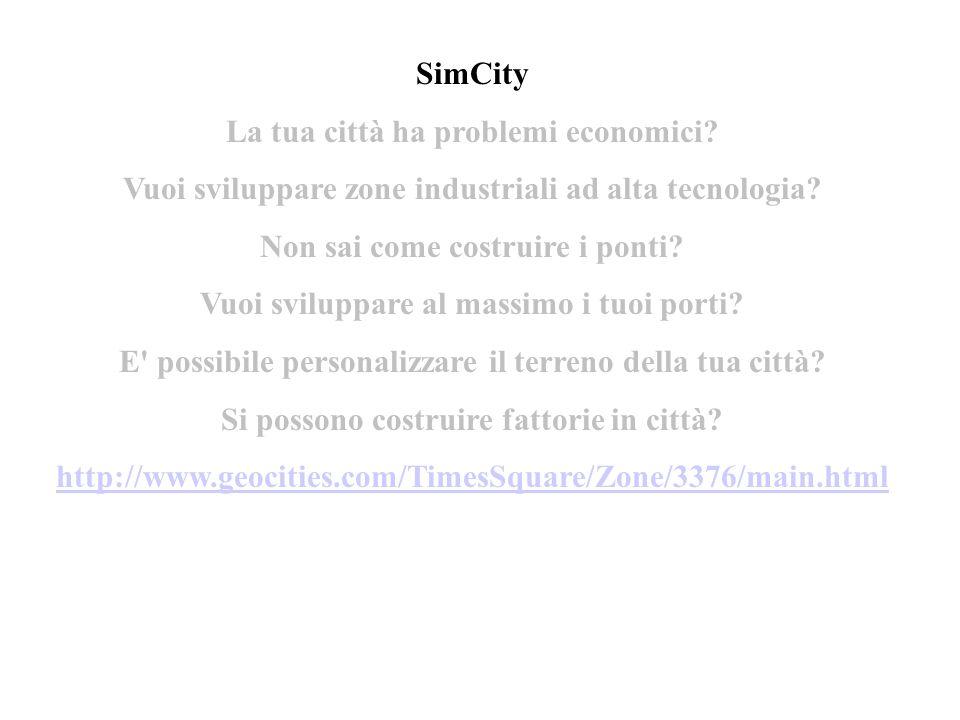 SimCity La tua città ha problemi economici? Vuoi sviluppare zone industriali ad alta tecnologia? Non sai come costruire i ponti? Vuoi sviluppare al ma