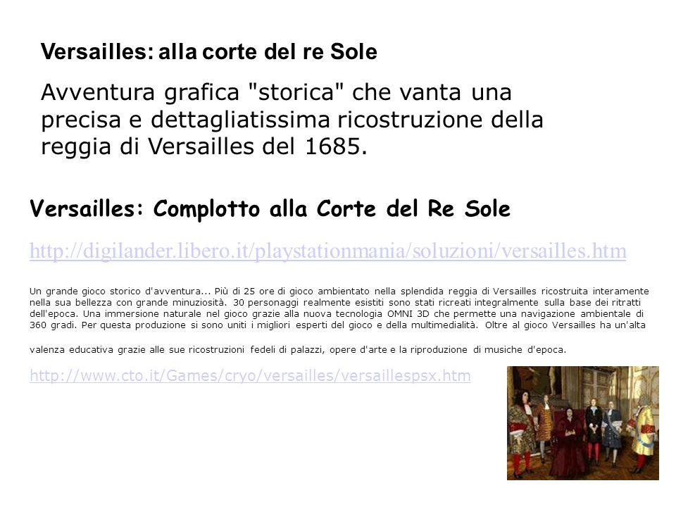 Versailles: Complotto alla Corte del Re Sole http://digilander.libero.it/playstationmania/soluzioni/versailles.htm Un grande gioco storico d'avventura