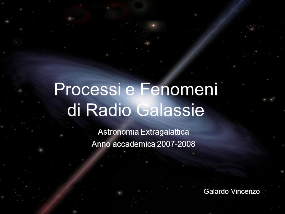 Processi e Fenomeni di Radio Galassie Galardo Vincenzo Astronomia Extragalattica Anno accademica 2007-2008