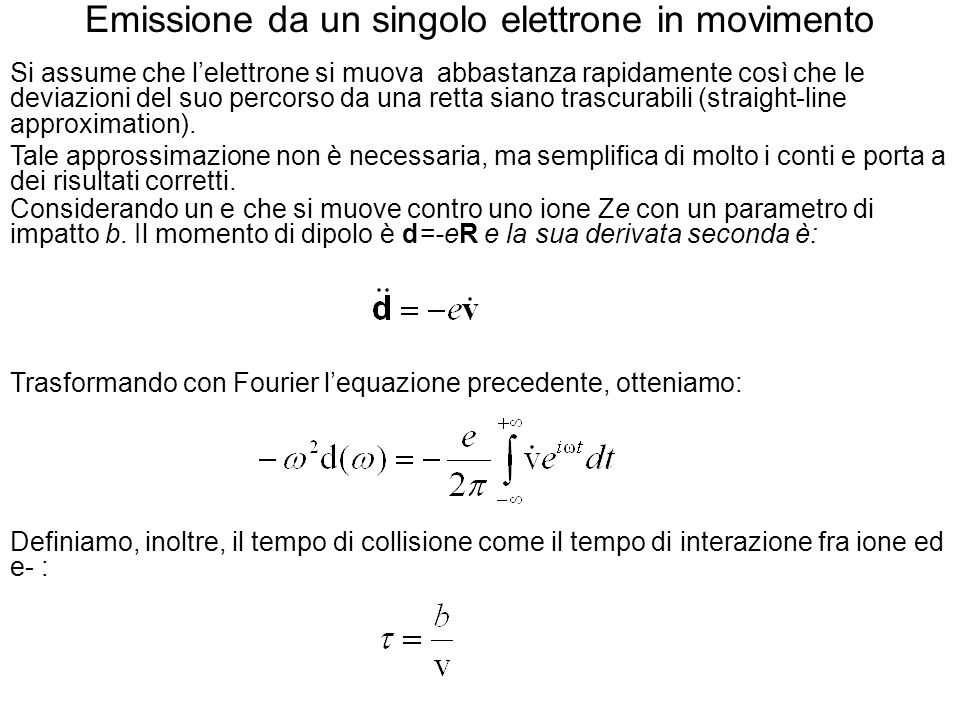 Considerando i due andamenti ad alte e basse frequenze possiamo vedere: <<1 lesponeziale è unitario >>1 lesponenziale oscilla rapidamente e quindi lintegrale è piccolo Otteniamo che lo spettro di potenza è: Dove v è il cambiamento della velocità durante la collisione e risulta essere Possiamo quindi scrivere: Ricordando che lo spettro di potenza di un dipolo è dato da: