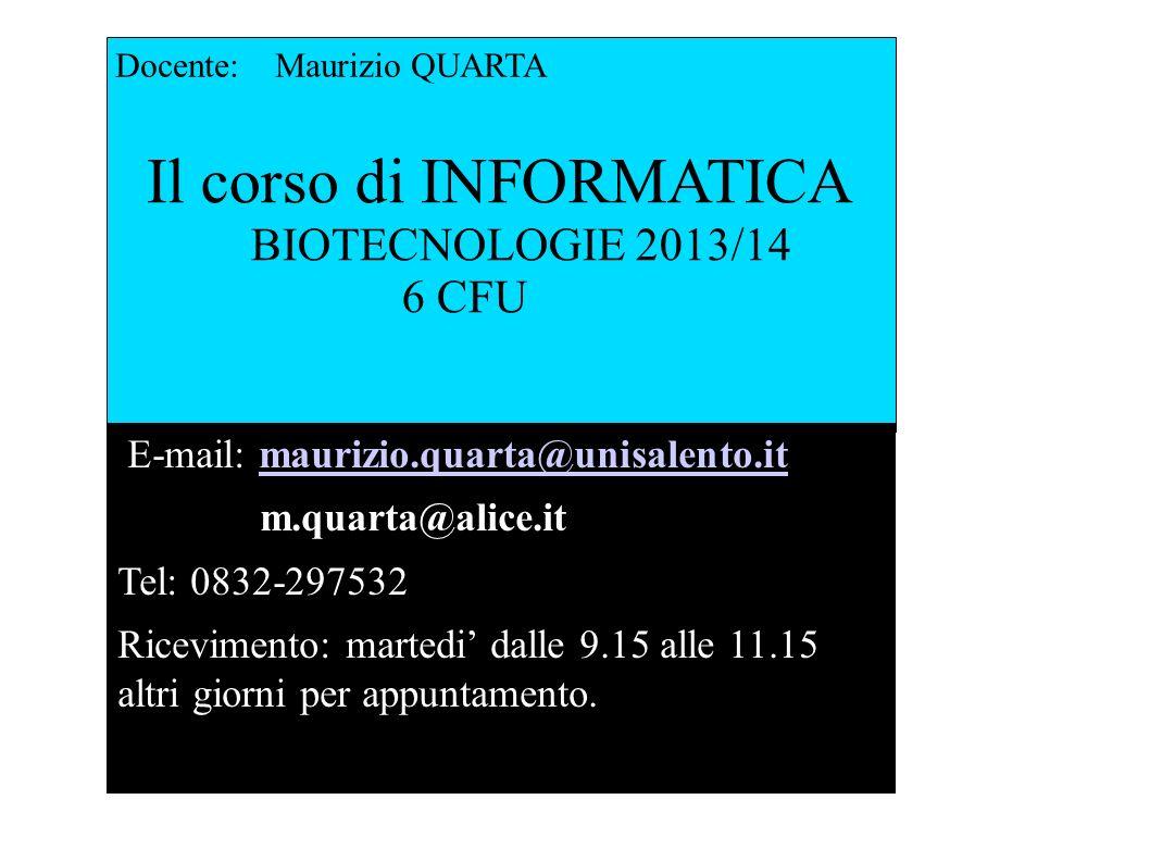 Il corso di INFORMATICA BIOTECNOLOGIE 2013/14 6 CFU Docente: Maurizio QUARTA E-mail: maurizio.quarta@unisalento.itmaurizio.quarta@unisalento.it m.quar