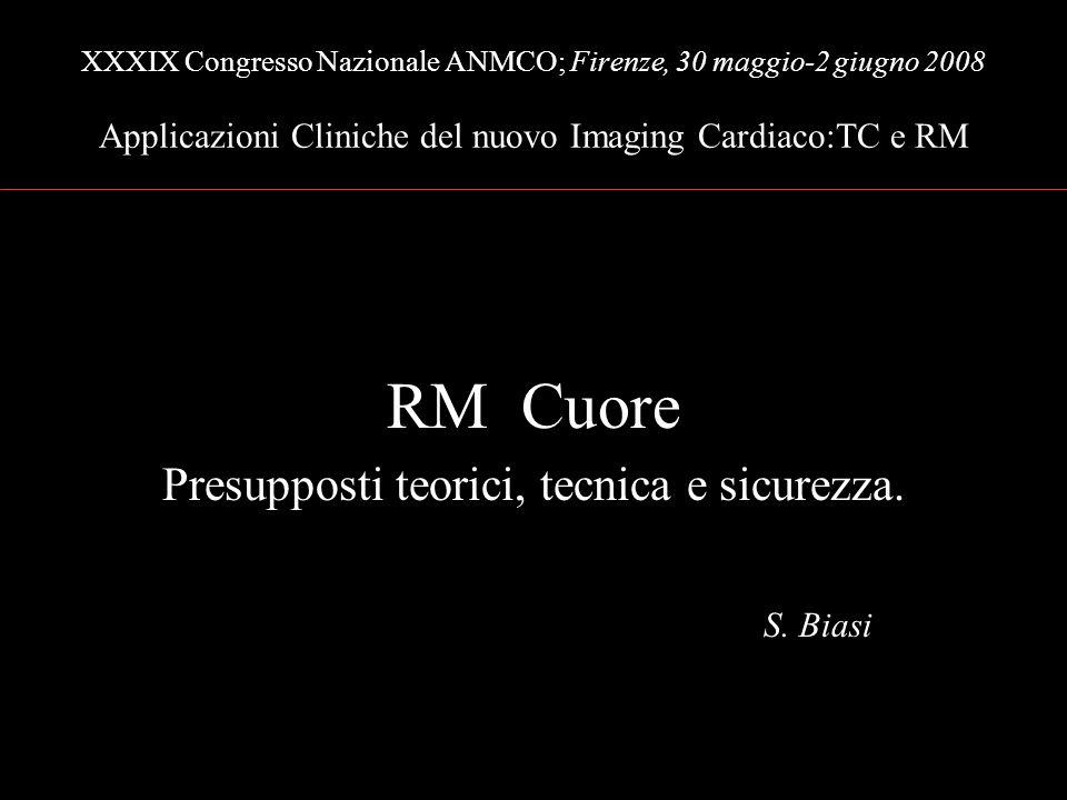 XXXIX Congresso Nazionale ANMCO; Firenze, 30 maggio-2 giugno 2008 Applicazioni Cliniche del nuovo Imaging Cardiaco:TC e RM RM Cuore Presupposti teorici, tecnica e sicurezza.