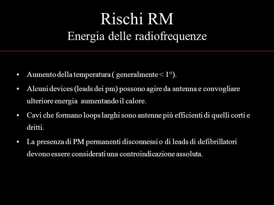 Rischi RM Energia delle radiofrequenze Aumento della temperatura ( generalmente < 1°).
