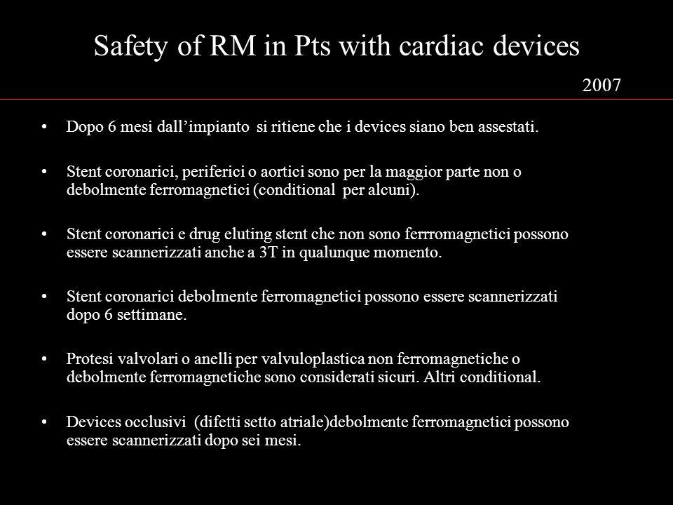 Safety of RM in Pts with cardiac devices 2007 Dopo 6 mesi dallimpianto si ritiene che i devices siano ben assestati. Stent coronarici, periferici o ao