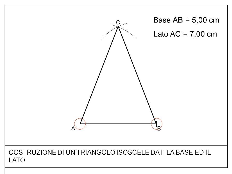 Base AB = 5,00 cm Lato AC = 7,00 cm COSTRUZIONE DI UN TRIANGOLO ISOSCELE DATI LA BASE ED IL LATO B A C