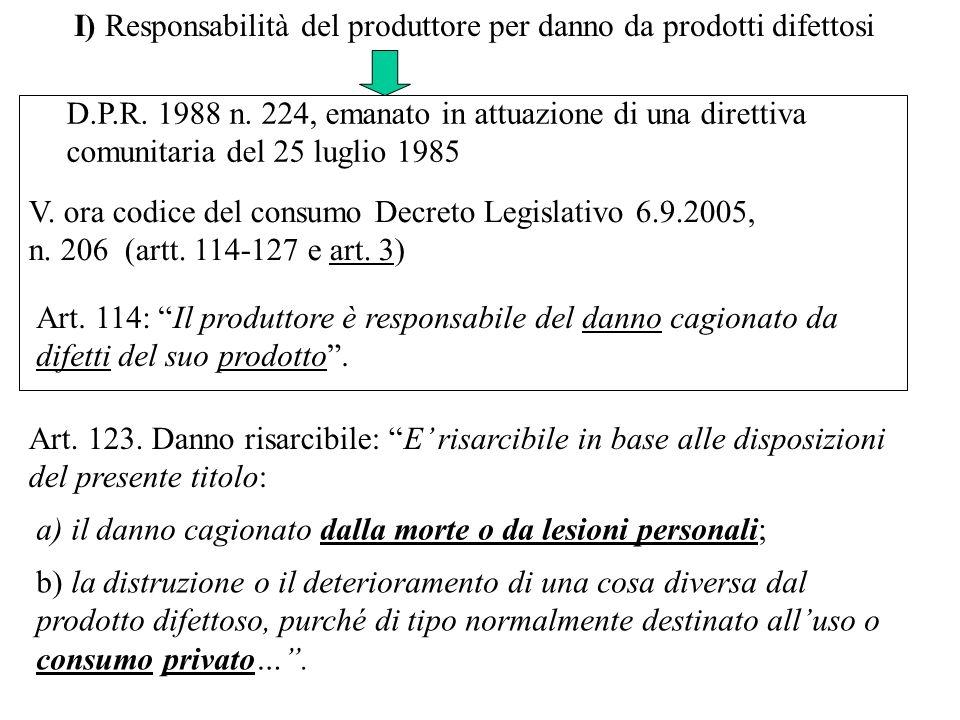 D.P.R. 1988 n. 224, emanato in attuazione di una direttiva comunitaria del 25 luglio 1985 V. ora codice del consumo Decreto Legislativo 6.9.2005, n. 2