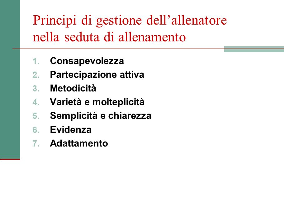 Principi di gestione dellallenatore nella seduta di allenamento 1. Consapevolezza 2. Partecipazione attiva 3. Metodicità 4. Varietà e molteplicità 5.