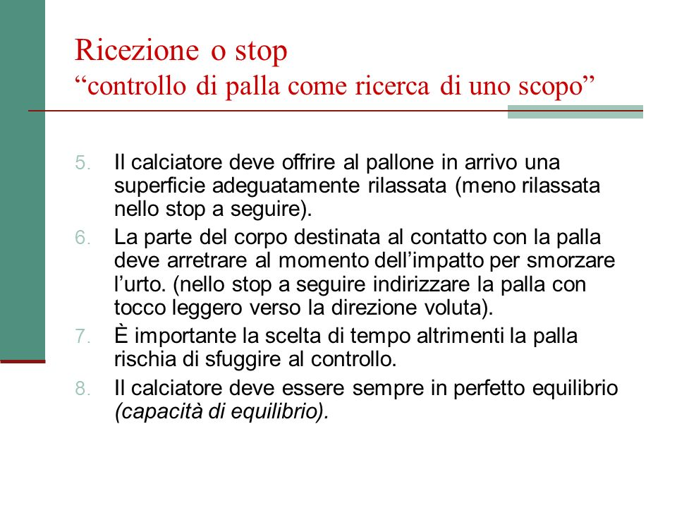 Ricezione o stop controllo di palla come ricerca di uno scopo 5. Il calciatore deve offrire al pallone in arrivo una superficie adeguatamente rilassat