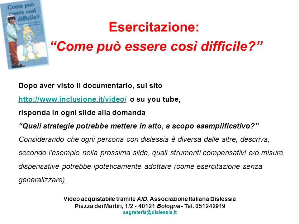 Esercitazione: Come può essere così difficile? Dopo aver visto il documentario, sul sito http://www.inclusione.it/video/ o su you tube, http://www.inc