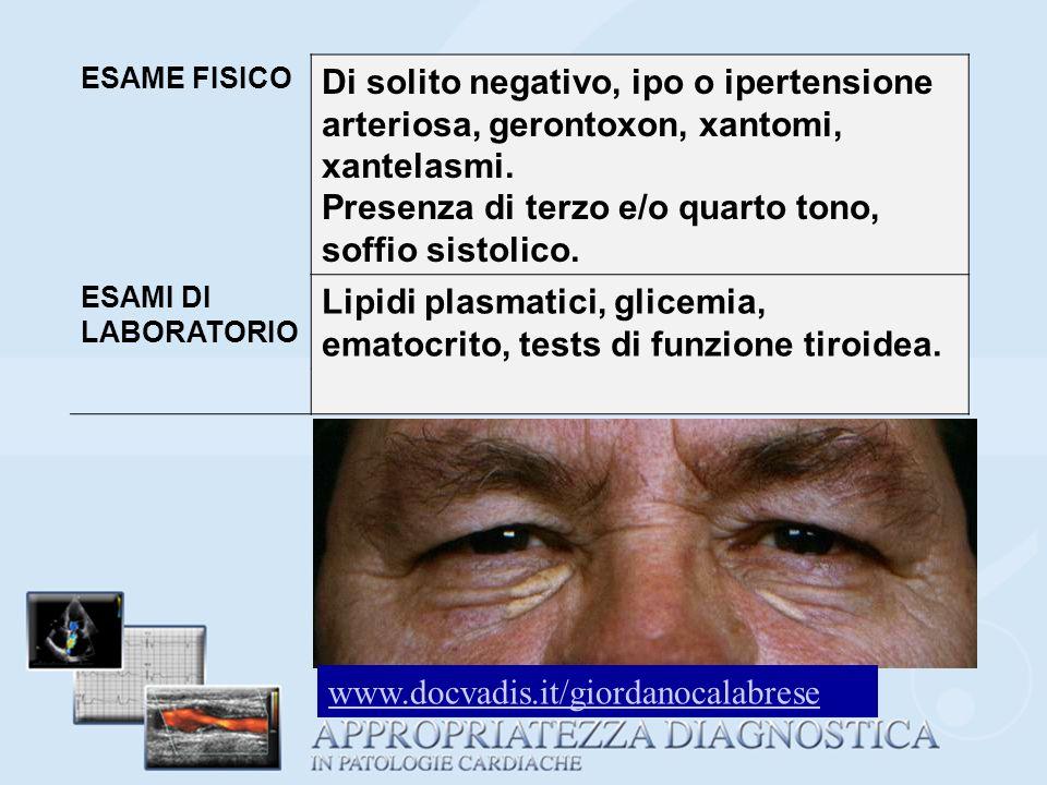 ESAME FISICO Di solito negativo, ipo o ipertensione arteriosa, gerontoxon, xantomi, xantelasmi. Presenza di terzo e/o quarto tono, soffio sistolico. E