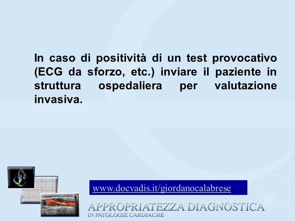 In caso di positività di un test provocativo (ECG da sforzo, etc.) inviare il paziente in struttura ospedaliera per valutazione invasiva. www.docvadis