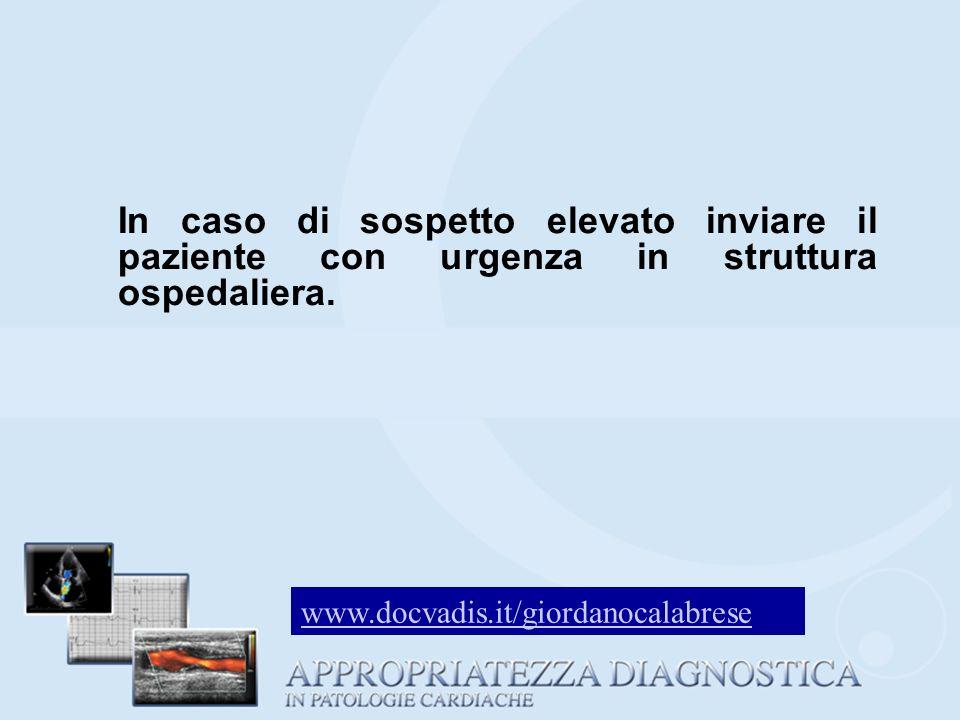 In caso di sospetto elevato inviare il paziente con urgenza in struttura ospedaliera. www.docvadis.it/giordanocalabrese