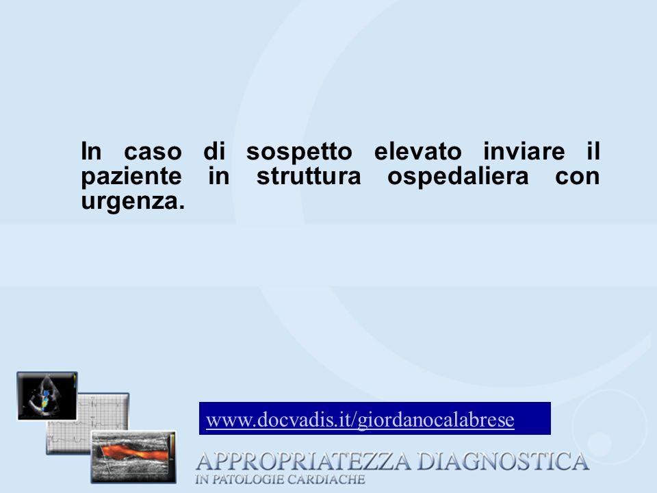 In caso di sospetto elevato inviare il paziente in struttura ospedaliera con urgenza. www.docvadis.it/giordanocalabrese