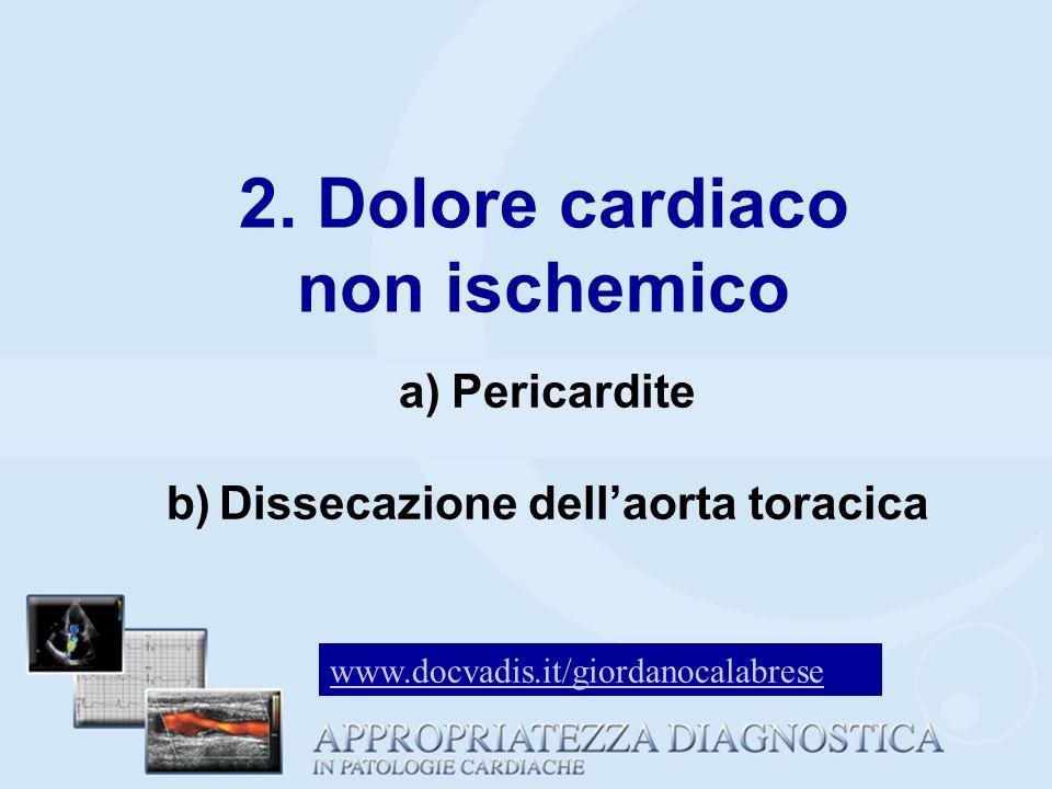 a)Pericardite b)Dissecazione dellaorta toracica 2. Dolore cardiaco non ischemico www.docvadis.it/giordanocalabrese