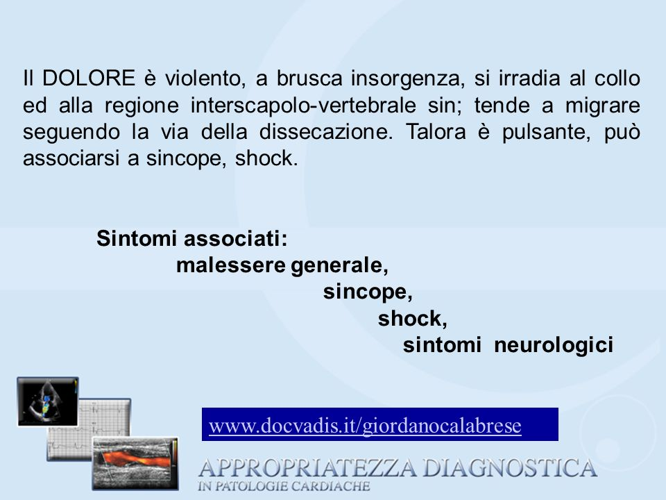 Il DOLORE è violento, a brusca insorgenza, si irradia al collo ed alla regione interscapolo-vertebrale sin; tende a migrare seguendo la via della diss