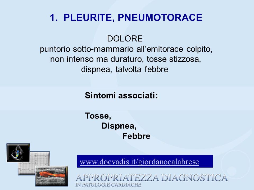 1. PLEURITE, PNEUMOTORACE DOLORE puntorio sotto-mammario allemitorace colpito, non intenso ma duraturo, tosse stizzosa, dispnea, talvolta febbre Sinto