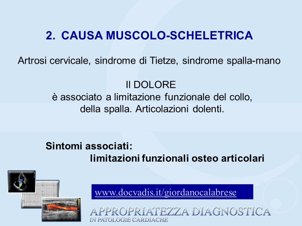 2. CAUSA MUSCOLO-SCHELETRICA Artrosi cervicale, sindrome di Tietze, sindrome spalla-mano Il DOLORE è associato a limitazione funzionale del collo, del