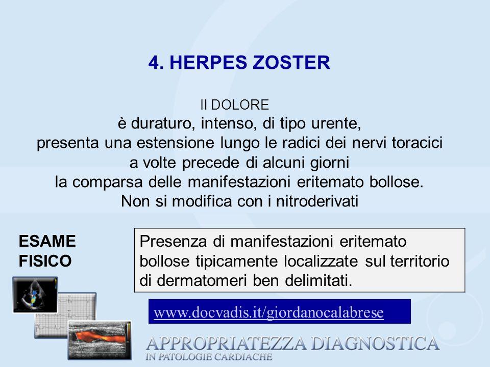 4. HERPES ZOSTER Il DOLORE è duraturo, intenso, di tipo urente, presenta una estensione lungo le radici dei nervi toracici a volte precede di alcuni g