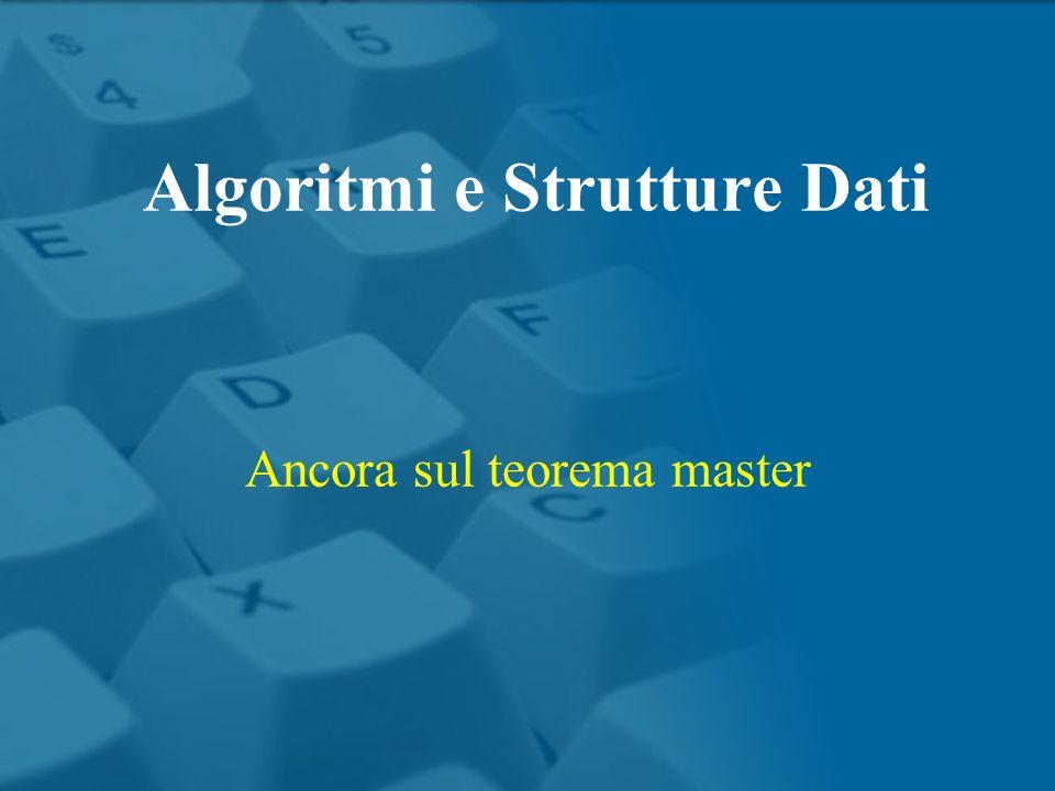 Ancora sul teorema master Algoritmi e Strutture Dati