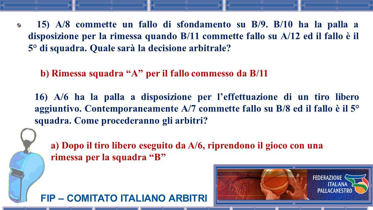 FIP – COMITATO ITALIANO ARBITRI 17) A/7 richiede una sostituzione, dopo che larbitro ha consegnato la palla per una rimessa, il segnapunti erroneamente aziona il proprio segnale acustico.