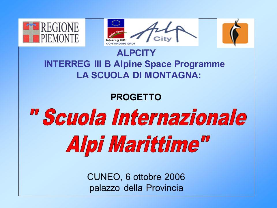 ALPCITY INTERREG III B Alpine Space Programme LA SCUOLA DI MONTAGNA: PROGETTO CUNEO, 6 ottobre 2006 palazzo della Provincia