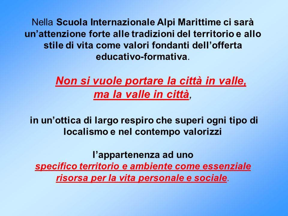 Nella Scuola Internazionale Alpi Marittime ci sarà unattenzione forte alle tradizioni del territorio e allo stile di vita come valori fondanti dellofferta educativo-formativa.