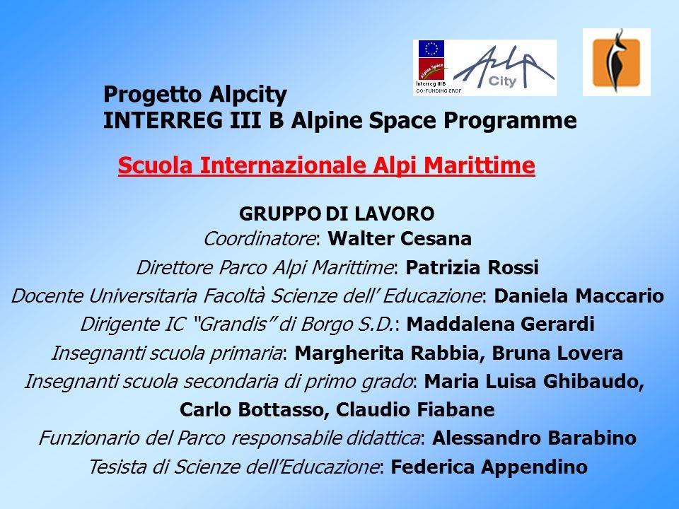 Progetto Alpcity INTERREG III B Alpine Space Programme Scuola Internazionale Alpi Marittime GRUPPO DI LAVORO Coordinatore: Walter Cesana Direttore Par
