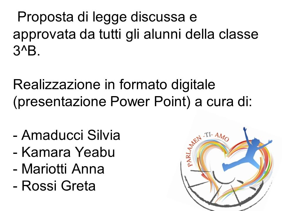 23 Proposta di legge discussa e approvata da tutti gli alunni della classe 3^B. Realizzazione in formato digitale (presentazione Power Point) a cura d