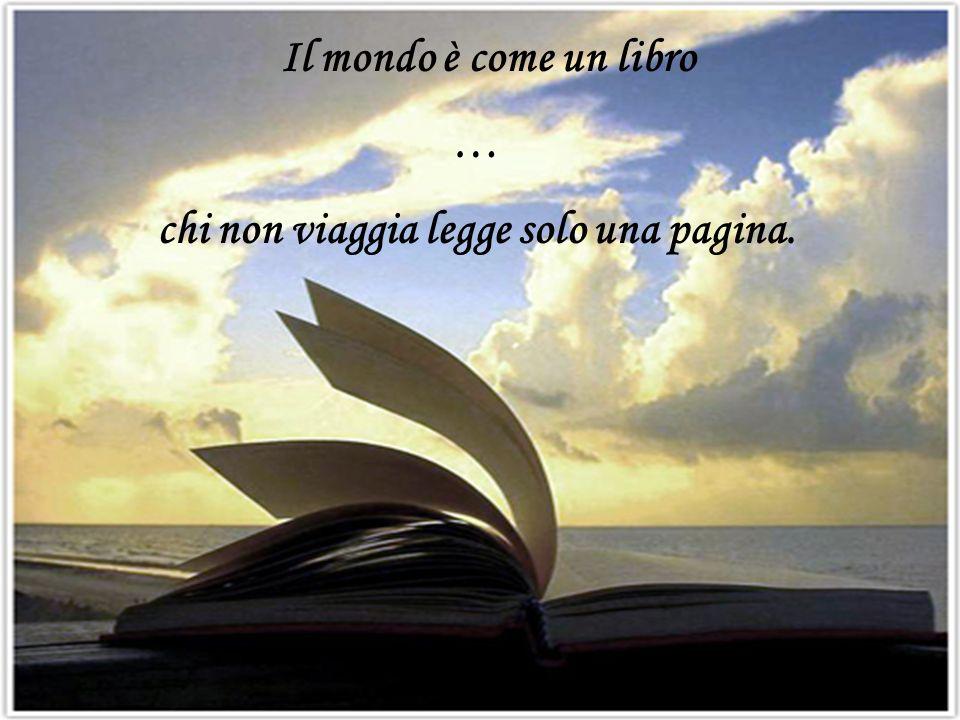 Il mondo è come un libro … chi non viaggia legge solo una pagina.