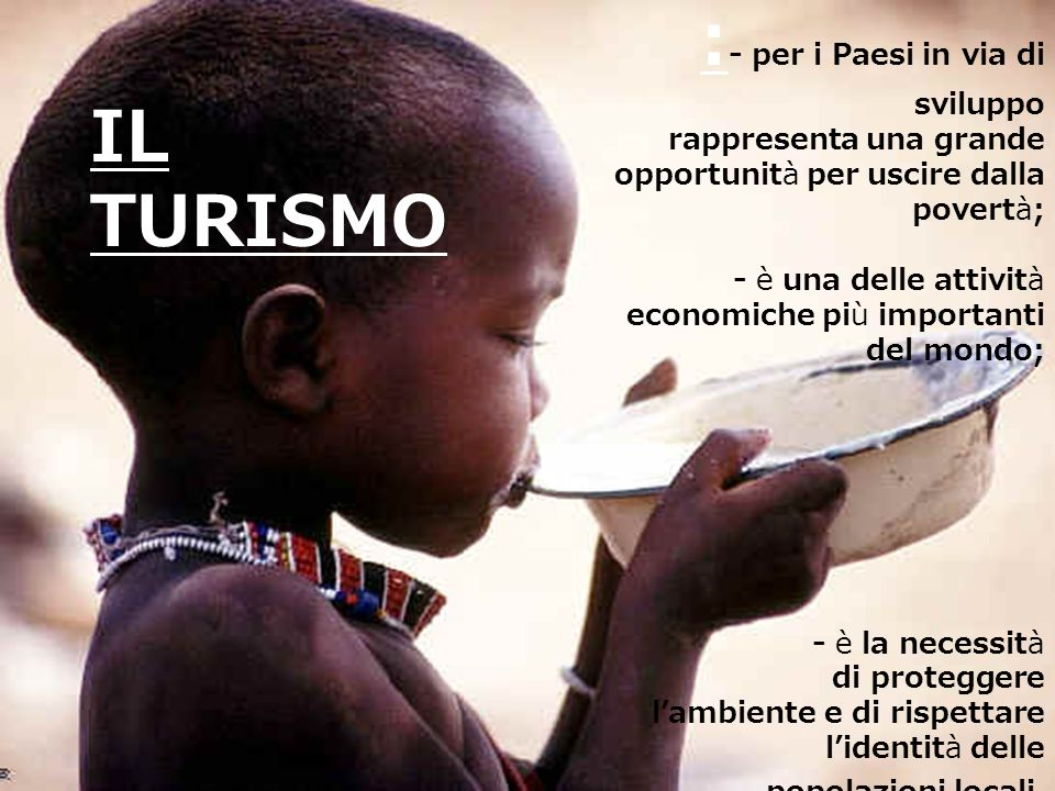 : - per i Paesi in via di sviluppo rappresenta una grande opportunità per uscire dalla povertà; - è una delle attività economiche più importanti del m