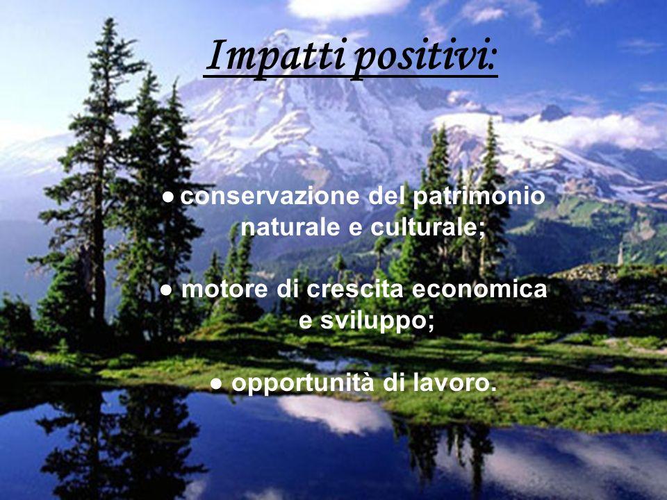 Impatti positivi: conservazione del patrimonio naturale e culturale; motore di crescita economica e sviluppo; opportunità di lavoro.
